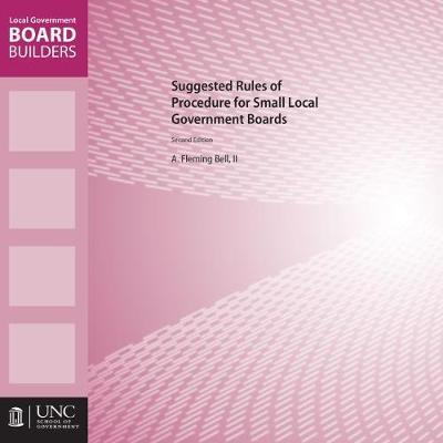 Suggested Rules of Procedure for Small Local Government Boards by A. Fleming Bell II