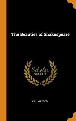The Beauties of Shakespeare by William Dodd