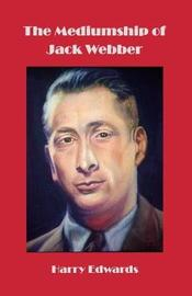 The Mediumship of Jack Webber by Harry Edwards