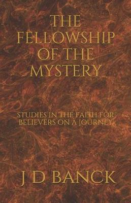 The Fellowship of the Mystery by J D Banck