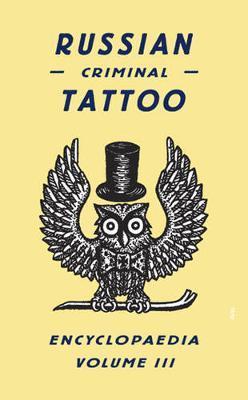 Russian Criminal Tattoo Encyclopaedia: v. 3 by Danzig Baldaev