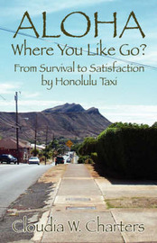 Aloha Where You Like Go?: From Survival to Satisfaction by Honolulu Taxi by Cloudia, W. Charters image