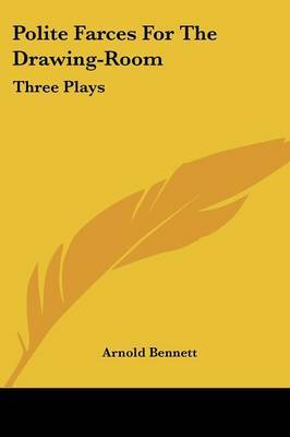 Polite Farces for the Drawing-Room: Three Plays by Arnold Bennett image