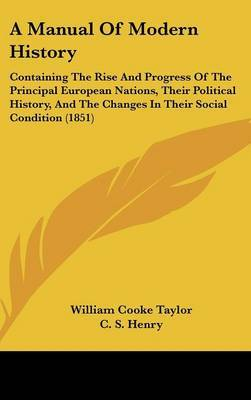 A Manual of Modern History: Containing the Rise and Progress of the Principal European Nations, Their Political History, and the Changes in Their Social Condition (1851) by William Cooke Taylor image