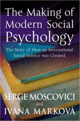 The Making of Modern Social Psychology by Serge Moscovici