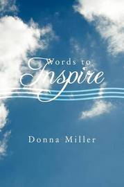 Words to Inspire by Donna Miller