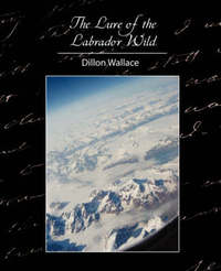 The Lure of the Labrador Wild by Wallace Dillon Wallace image