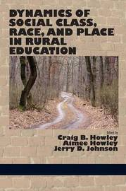 Dynamics of Social Class, Race, and Place in Rural Education by Craig B Howley