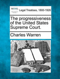 The Progressiveness of the United States Supreme Court. by Charles Warren
