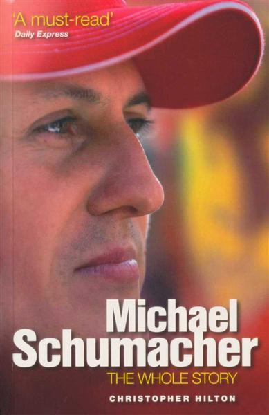 Michael Schumacher: The Whole Story by Christopher Hilton image