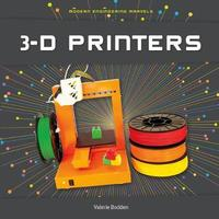 3-D Printers by Valerie Bodden