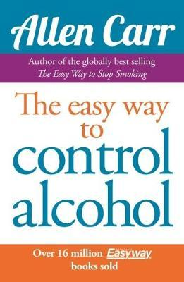 The Easy Way to Control Alcohol by Allen Carr