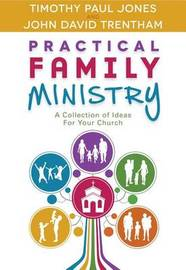 Practical Family Ministry by Timothy P Jones