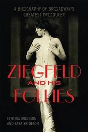 Ziegfeld and His Follies by Cynthia Brideson