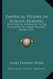 Empirical Studies in School Reading: With Special References to the Evaluation of Library Reading Books (1921) by James Fleming Hosic