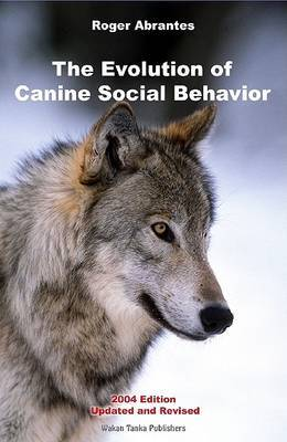Evolution of Canine Social Behaviour by Roger Abrantes