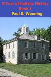 A Year of Indiana History - Book 2 by Paul R Wonning