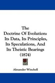 The Doctrine of Evolution: Its Data, Its Principles, Its Speculations, and Its Theistic Bearings (1874) by Alexander Winchell