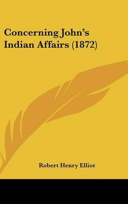 Concerning John's Indian Affairs (1872) by Robert Henry Elliot image