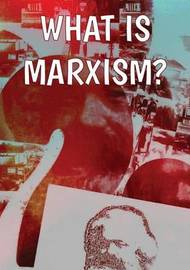 What Is Marxism? by Alan Woods