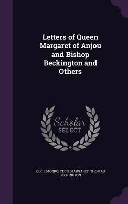 Letters of Queen Margaret of Anjou and Bishop Beckington and Others by Cecil Monro image
