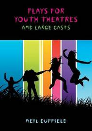 Plays for Youth Theatre by Neil Duffield