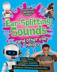 Ear-Splitting Sounds and Other Vile Noises by Anna Claybourne
