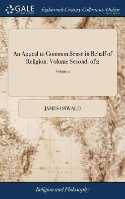 An Appeal to Common Sense in Behalf of Religion. Volume Second. of 2; Volume 2 by James Oswald image