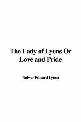 The Lady of Lyons or Love and Pride by Baron Edward Bulwer Lytton Lytton image