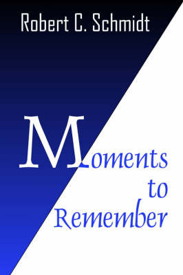 Moments to Remember by Robert , C. Schmidt