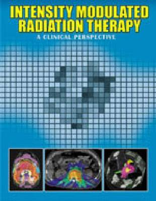Intensity Modulated Radiation Therapy: A Clinical Perspective by Arno Mundt image