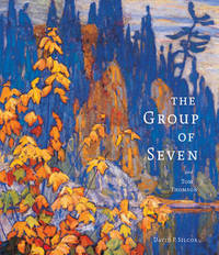 The Group of Seven and Tom Thomson by David P Silcox