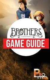 Brothers - A Tale of Two Sons Game Guide by Pro Gamer