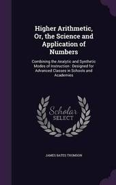 Higher Arithmetic, Or, the Science and Application of Numbers by James Bates Thomson image