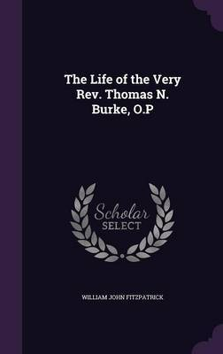 The Life of the Very REV. Thomas N. Burke, O.P by William John Fitzpatrick image