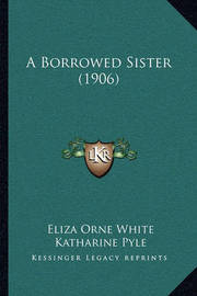 A Borrowed Sister (1906) by Eliza Orne White