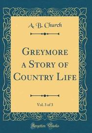 Greymore a Story of Country Life, Vol. 3 of 3 (Classic Reprint) by A B Church image