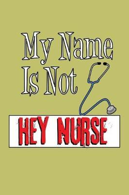 My Name Is Not Hey Nurse by Books by 3am Shopper