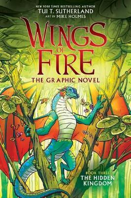 The Hidden Kingdom (Wings of Fire Graphic Novel #3): A Graphix Book, Volume 3 by Tui T Sutherland