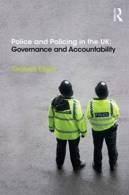Police and Policing in the UK by Graham Ellison