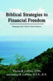 Biblical Strategies to Financial Freedom by Dustin B. LaPorte image