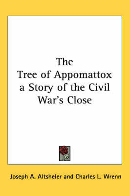 The Tree of Appomattox a Story of the Civil War's Close by Joseph A Altsheler