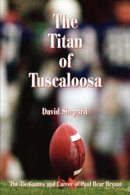 The Titan of Tuscaloosa: The Tie Games and Career of Paul Bear Bryant by Lead Academic Programmer Center for Digital Humanities David Shepard (California State University - Fullerton, USA The Middle Matters, USA The Middle image