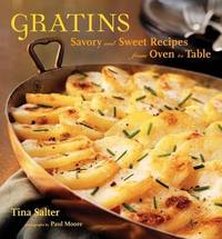 Gratins: Savory and Sweet Recipes from Oven to Table by Tina Salter