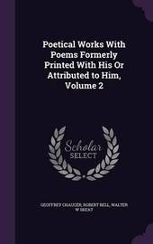 Poetical Works with Poems Formerly Printed with His or Attributed to Him, Volume 2 by Geoffrey Chaucer image