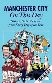 Manchester City On This Day by David Clayton