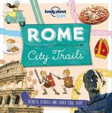 City Trails - Rome by Lonely Planet Kids