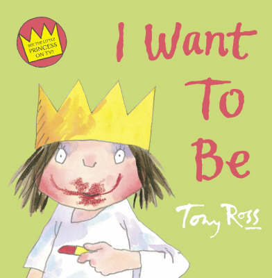 I Want To Be by Tony Ross