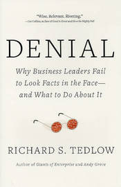 Denial: Why Business Leaders Fail to Look Facts in the Face---And What to Do about It by Richard S Tedlow image