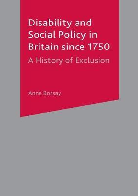 Disability and Social Policy in Britain since 1750 by Anne Borsay